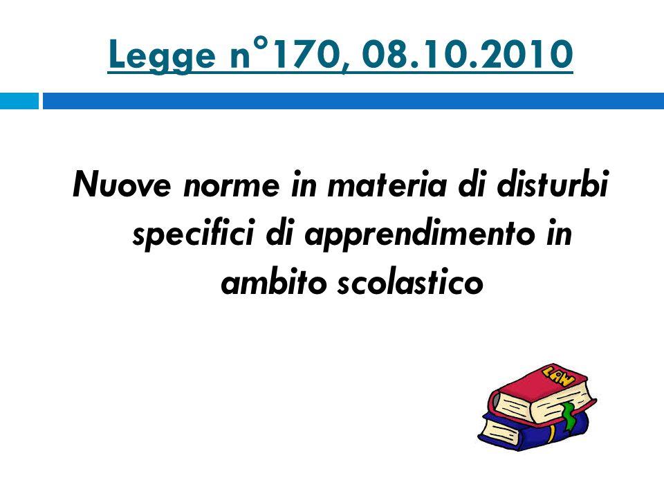Legge n°170, 08.10.2010 Nuove norme in materia di disturbi specifici di apprendimento in ambito scolastico