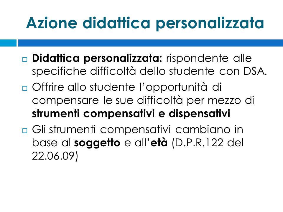 Azione didattica personalizzata  Didattica personalizzata: rispondente alle specifiche difficoltà dello studente con DSA.