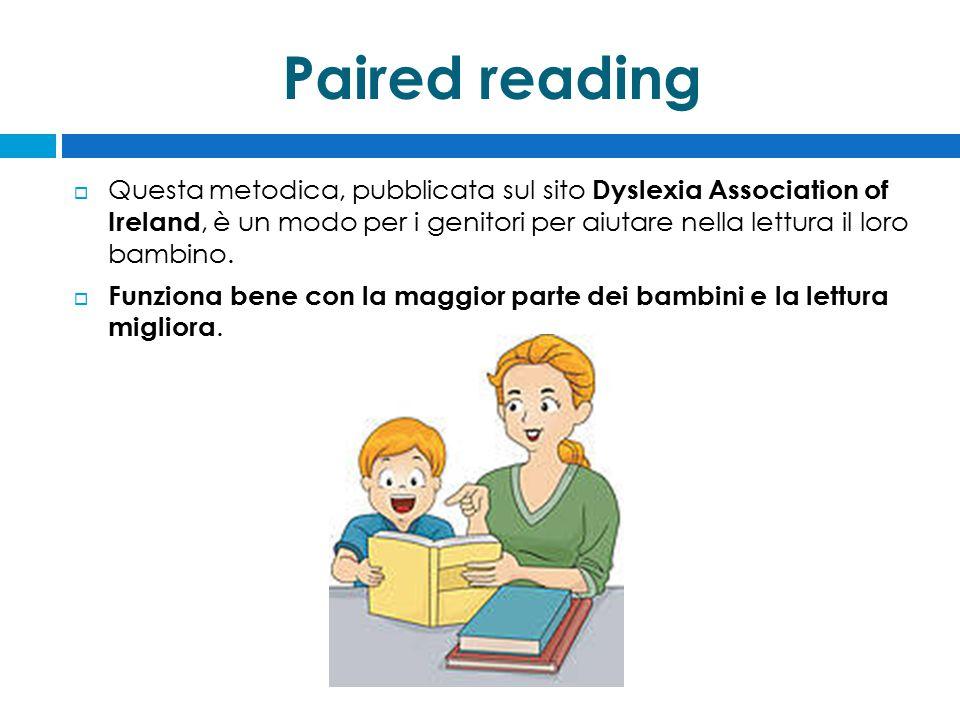 Paired reading  Questa metodica, pubblicata sul sito Dyslexia Association of Ireland, è un modo per i genitori per aiutare nella lettura il loro bambino.