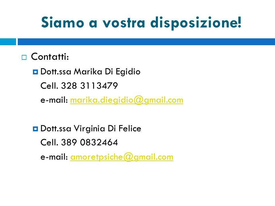 Siamo a vostra disposizione. Contatti:  Dott.ssa Marika Di Egidio Cell.