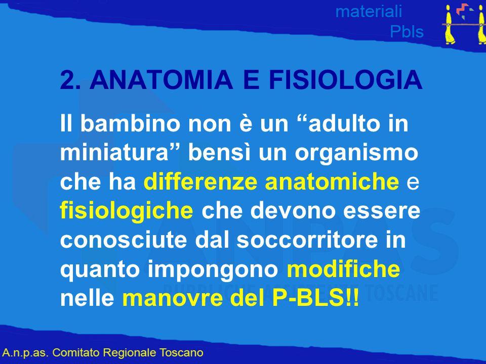 """2. ANATOMIA E FISIOLOGIA Il bambino non è un """"adulto in miniatura"""" bensì un organismo che ha differenze anatomiche e fisiologiche che devono essere co"""