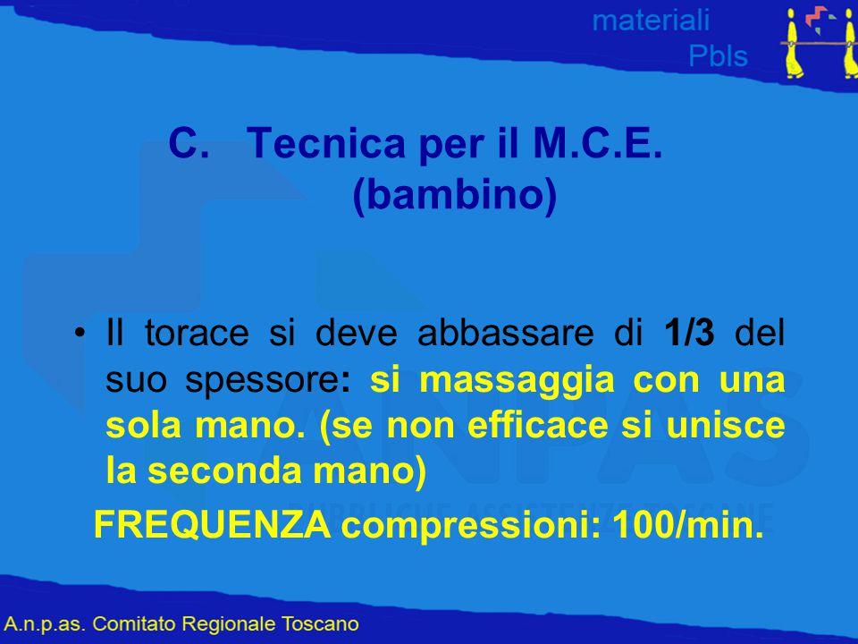 C.Tecnica per il M.C.E. (bambino) Il torace si deve abbassare di 1/3 del suo spessore: si massaggia con una sola mano. (se non efficace si unisce la s