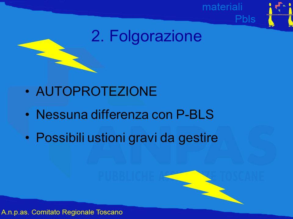 2. Folgorazione AUTOPROTEZIONE Nessuna differenza con P-BLS Possibili ustioni gravi da gestire