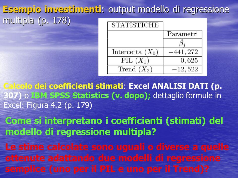 Esempio investimenti: output modello di regressione multipla (p. 178) Come si interpretano i coefficienti (stimati) del modello di regressione multipl