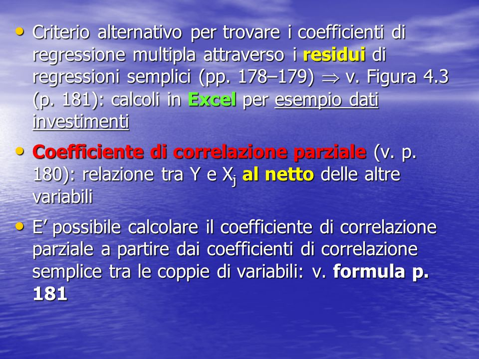 Criterio alternativo per trovare i coefficienti di regressione multipla attraverso i residui di regressioni semplici (pp. 178–179)  v. Figura 4.3 (p.