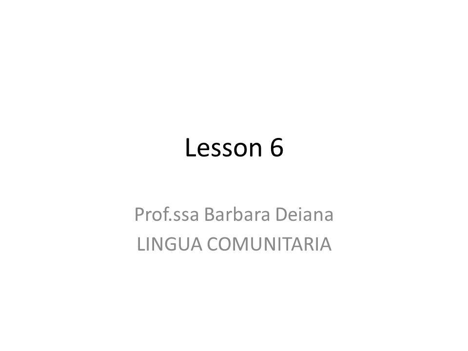 Lesson 6 Prof.ssa Barbara Deiana LINGUA COMUNITARIA