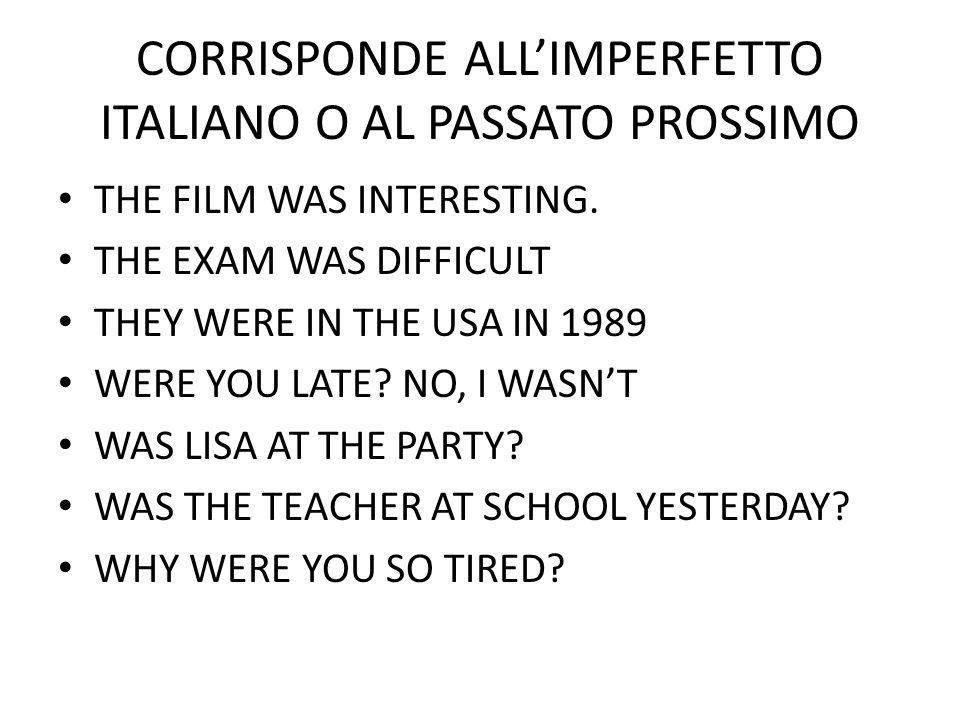 CORRISPONDE ALL'IMPERFETTO ITALIANO O AL PASSATO PROSSIMO THE FILM WAS INTERESTING. THE EXAM WAS DIFFICULT THEY WERE IN THE USA IN 1989 WERE YOU LATE?