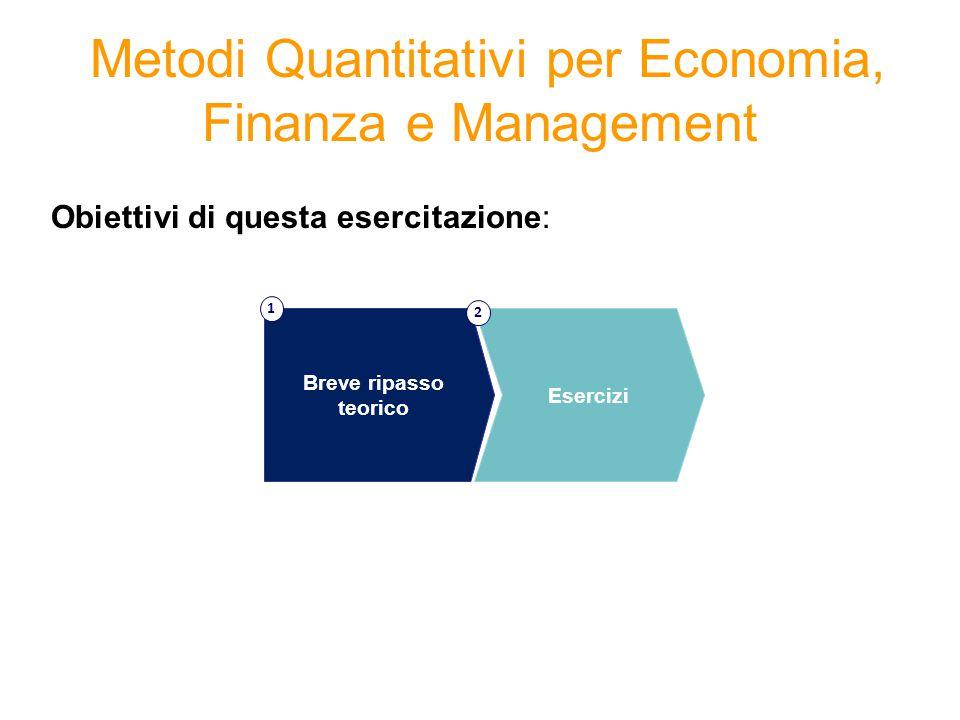 Metodi Quantitativi per Economia, Finanza e Management Obiettivi di questa esercitazione: Breve ripasso teorico 1 Esercizi 2