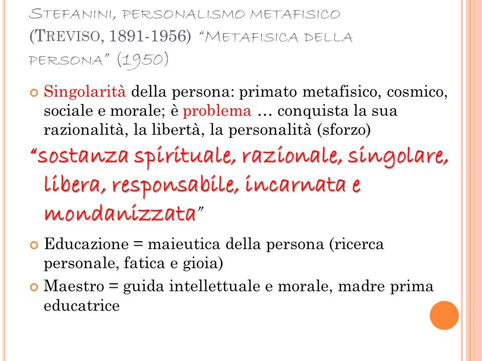 "S TEFANINI, PERSONALISMO METAFISICO (T REVISO, 1891-1956) ""M ETAFISICA DELLA PERSONA "" (1950) Singolarità della persona: primato metafisico, cosmico,"