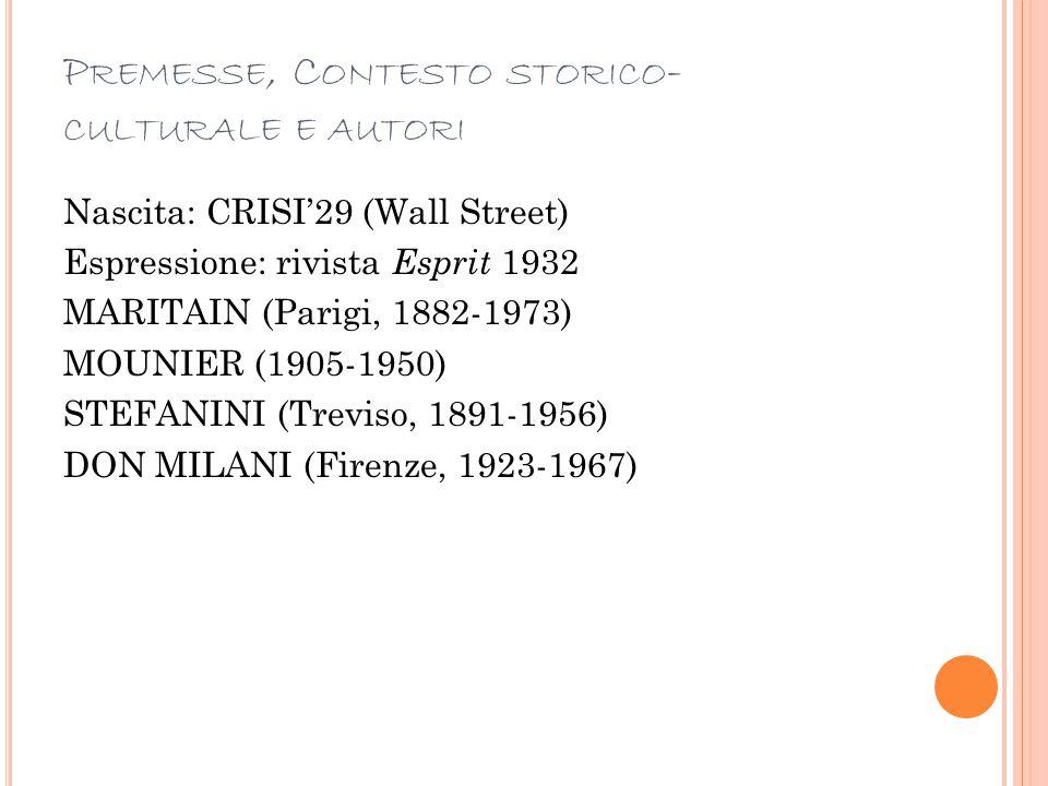 P REMESSE, C ONTESTO STORICO - CULTURALE E AUTORI Nascita: CRISI'29 (Wall Street) Espressione: rivista Esprit 1932 MARITAIN (Parigi, 1882-1973) MOUNIE