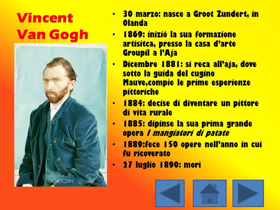 Vincent Van Gogh 30 marzo: nasce a Groot Zundert, in Olanda 1869: iniziò la sua formazione artisitca, presso la casa d'arte Groupil a l'Aja Dicembre 1