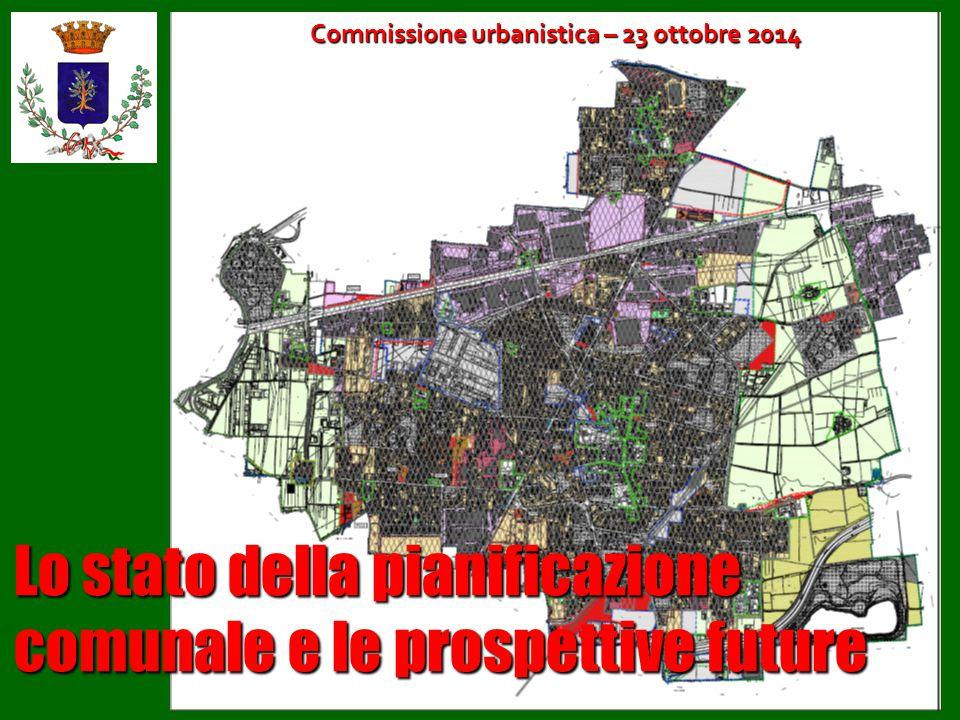 Commissione urbanistica – 23 ottobre 2014 Lo stato della pianificazione comunale e le prospettive future