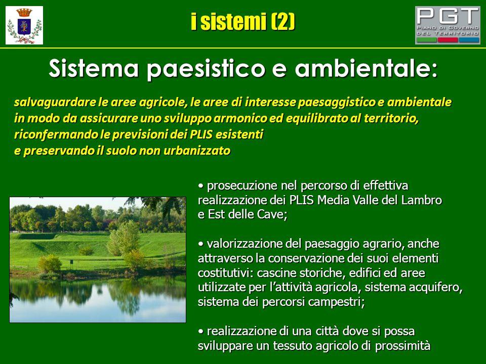 i sistemi (2) Sistema paesistico e ambientale: salvaguardare le aree agricole, le aree di interesse paesaggistico e ambientale in modo da assicurare u