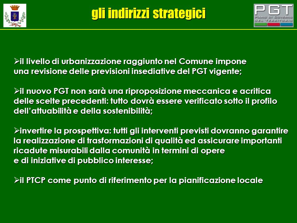 gli indirizzi strategici  il livello di urbanizzazione raggiunto nel Comune impone una revisione delle previsioni insediative del PGT vigente;  il n