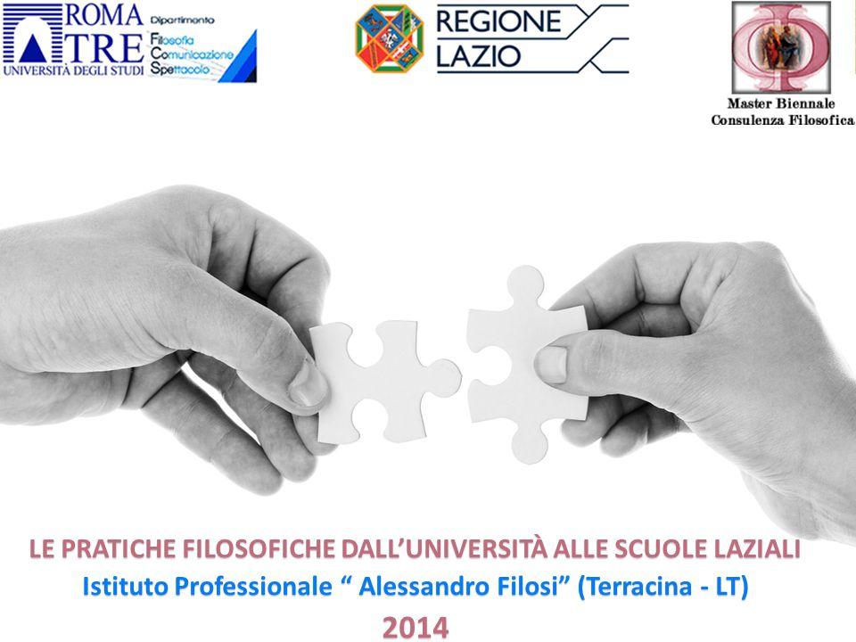 """LE PRATICHE FILOSOFICHE DALL'UNIVERSITÀ ALLE SCUOLE LAZIALI Istituto Professionale """" Alessandro Filosi"""" (Terracina - LT) 2014"""