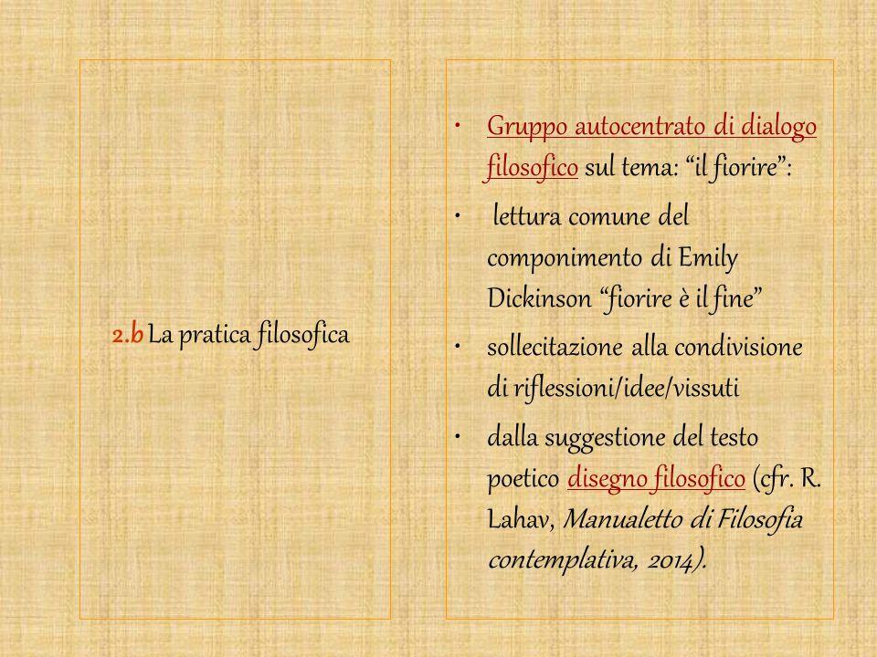 """2.b La pratica filosofica Gruppo autocentrato di dialogo filosofico sul tema: """"il fiorire"""": lettura comune del componimento di Emily Dickinson """"fiorir"""