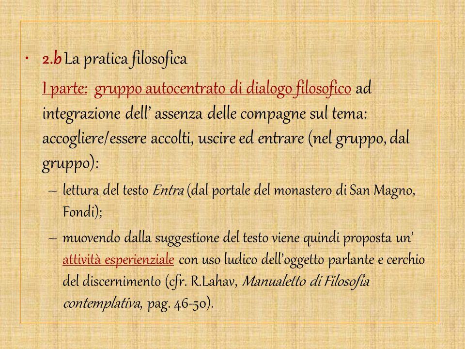 2.b La pratica filosofica I parte: gruppo autocentrato di dialogo filosofico ad integrazione dell' assenza delle compagne sul tema: accogliere/essere