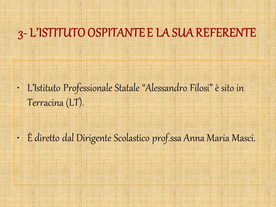 """3- L'ISTITUTO OSPITANTE E LA SUA REFERENTE L'Istituto Professionale Statale """"Alessandro Filosi"""" è sito in Terracina (LT). È diretto dal Dirigente Scol"""