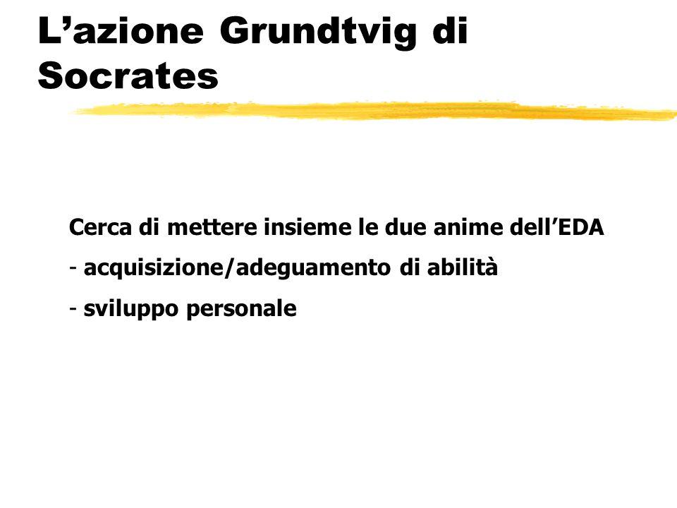 L'azione Grundtvig di Socrates Cerca di mettere insieme le due anime dell'EDA - acquisizione/adeguamento di abilità - sviluppo personale
