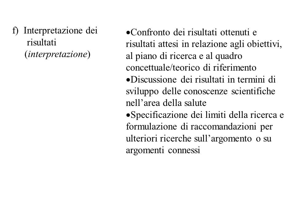 f) Interpretazione dei risultati (interpretazione)  Confronto dei risultati ottenuti e risultati attesi in relazione agli obiettivi, al piano di rice