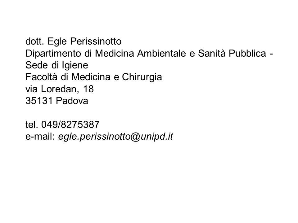 dott. Egle Perissinotto Dipartimento di Medicina Ambientale e Sanità Pubblica - Sede di Igiene Facoltà di Medicina e Chirurgia via Loredan, 18 35131 P
