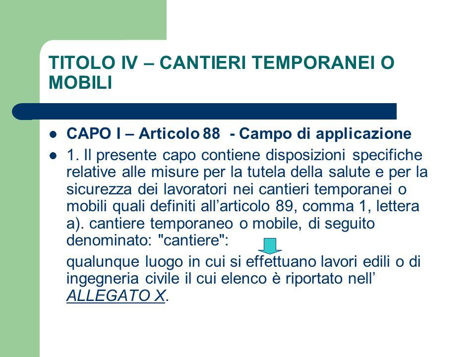 TITOLO IV – CANTIERI TEMPORANEI O MOBILI CAPO I – Articolo 88 - Campo di applicazione 1. Il presente capo contiene disposizioni specifiche relative al