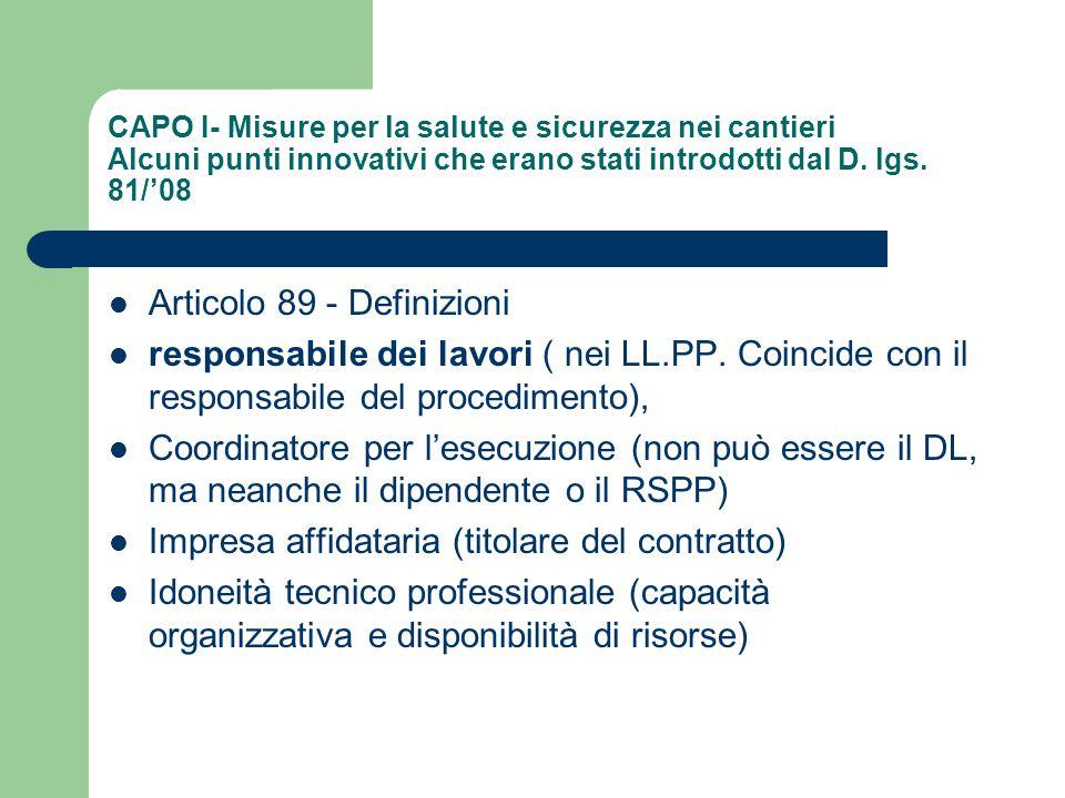 CAPO I- Misure per la salute e sicurezza nei cantieri Alcuni punti innovativi che erano stati introdotti dal D. lgs. 81/'08 Articolo 89 - Definizioni