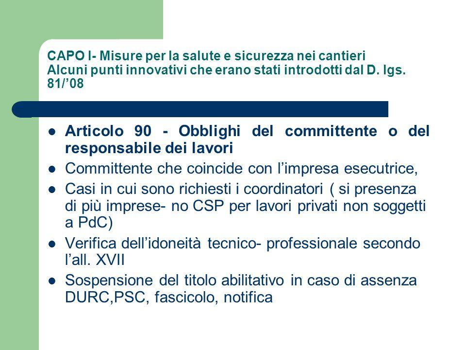 CAPO I- Misure per la salute e sicurezza nei cantieri Alcuni punti innovativi che erano stati introdotti dal D. lgs. 81/'08 Articolo 90 - Obblighi del