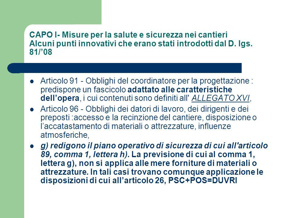 CAPO I- Misure per la salute e sicurezza nei cantieri Alcuni punti innovativi che erano stati introdotti dal D. lgs. 81/'08 Articolo 91 - Obblighi del