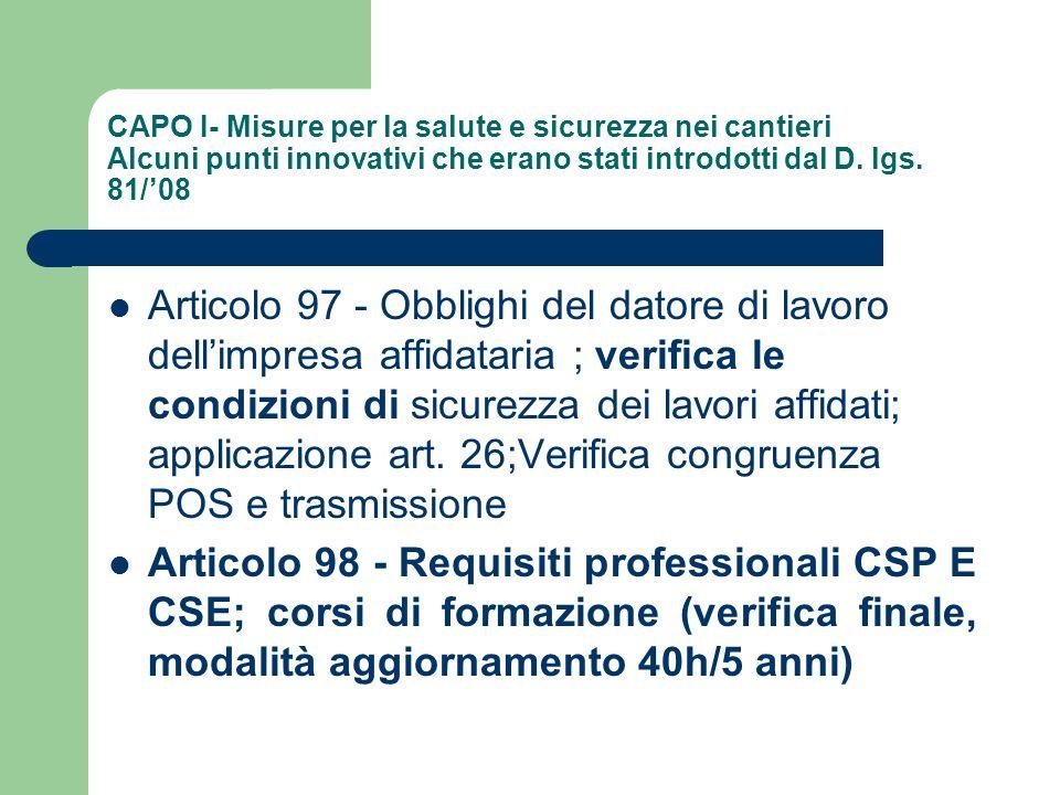 CAPO I- Misure per la salute e sicurezza nei cantieri Alcuni punti innovativi che erano stati introdotti dal D. lgs. 81/'08 Articolo 97 - Obblighi del