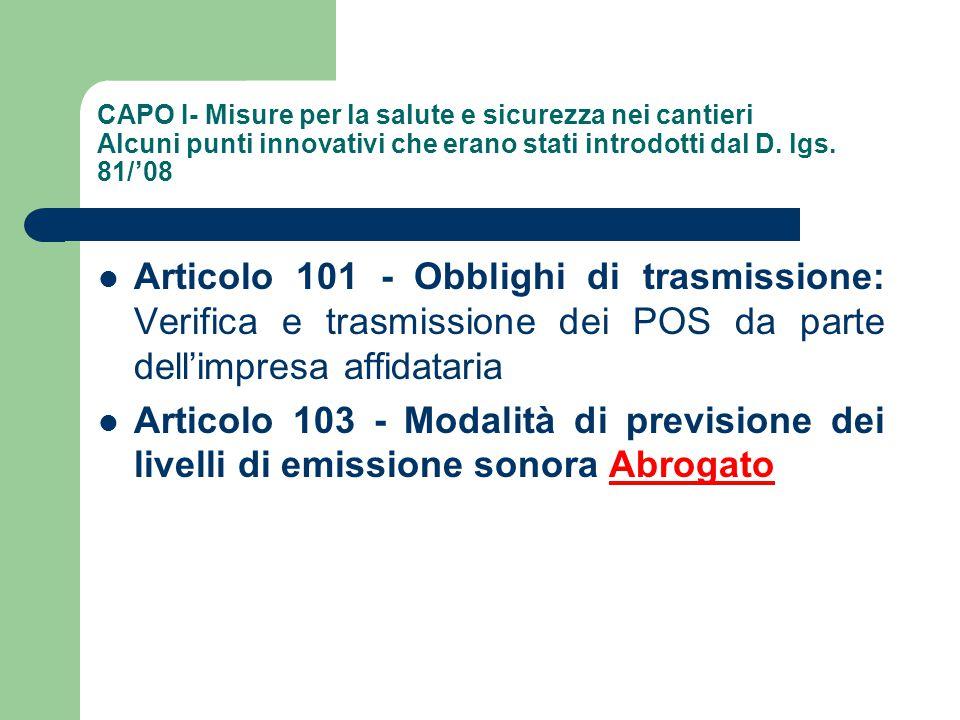 CAPO I- Misure per la salute e sicurezza nei cantieri Alcuni punti innovativi che erano stati introdotti dal D. lgs. 81/'08 Articolo 101 - Obblighi di