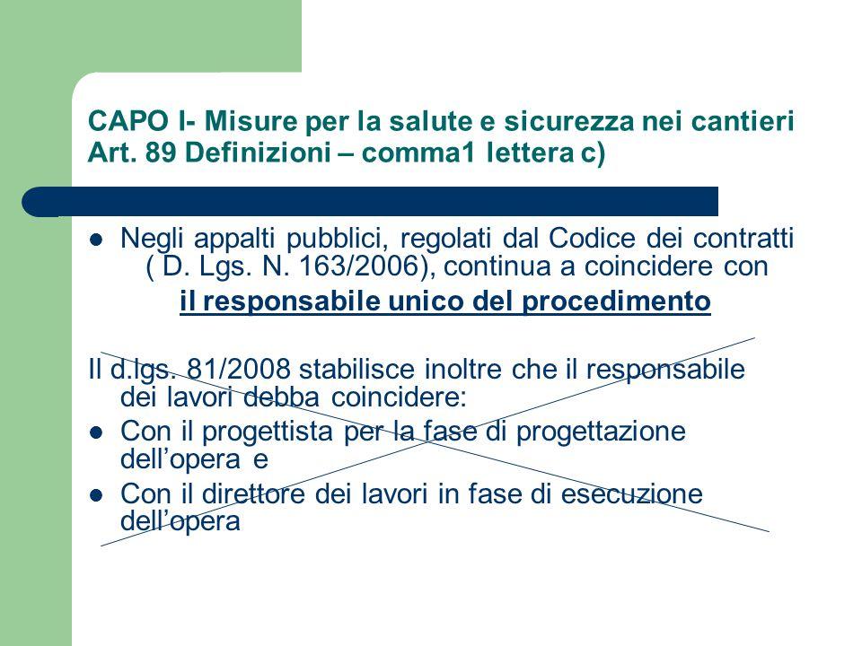 CAPO I- Misure per la salute e sicurezza nei cantieri Art. 89 Definizioni – comma1 lettera c) Negli appalti pubblici, regolati dal Codice dei contratt