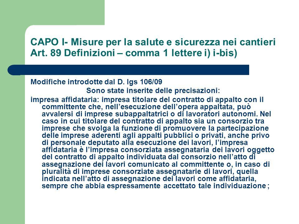 CAPO I- Misure per la salute e sicurezza nei cantieri Art. 89 Definizioni – comma 1 lettere i) i-bis) Modifiche introdotte dal D. lgs 106/09 Sono stat