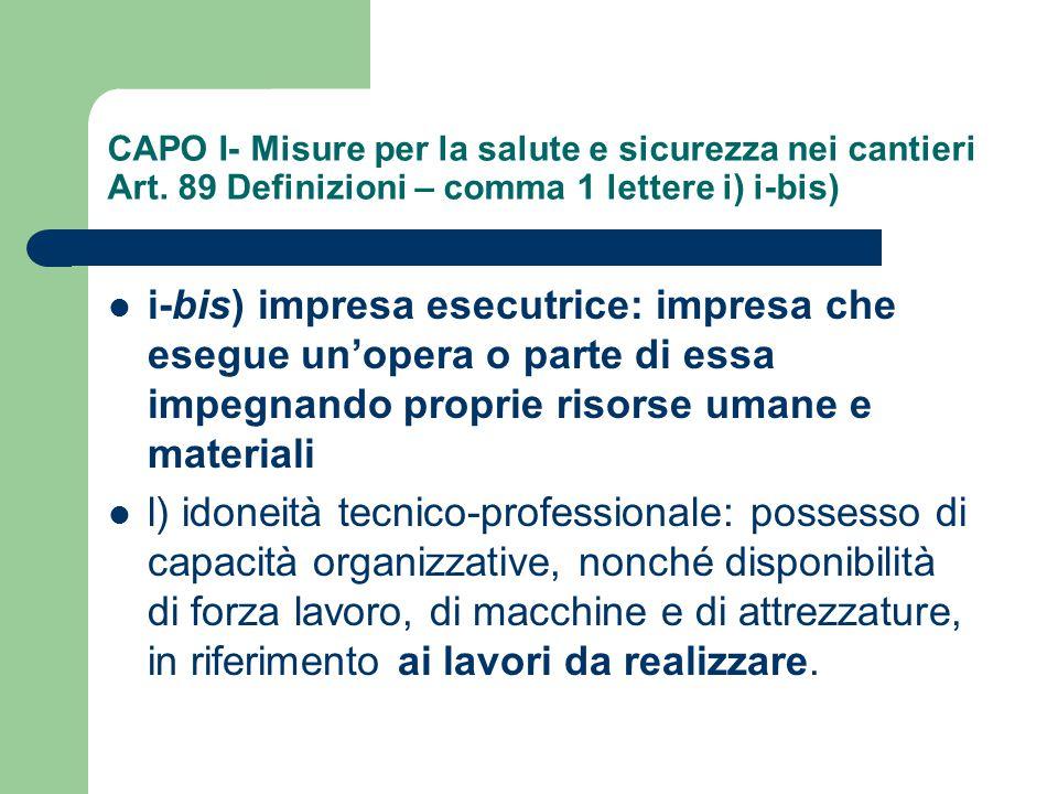 CAPO I- Misure per la salute e sicurezza nei cantieri Art. 89 Definizioni – comma 1 lettere i) i-bis) i-bis) impresa esecutrice: impresa che esegue un