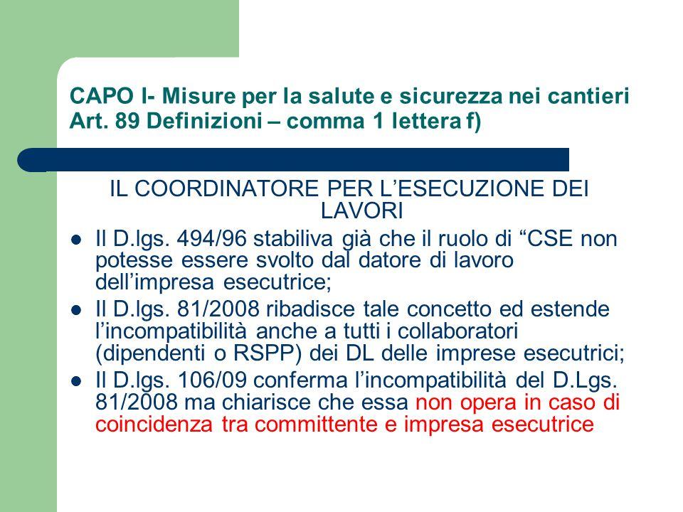 CAPO I- Misure per la salute e sicurezza nei cantieri Art. 89 Definizioni – comma 1 lettera f) IL COORDINATORE PER L'ESECUZIONE DEI LAVORI Il D.lgs. 4