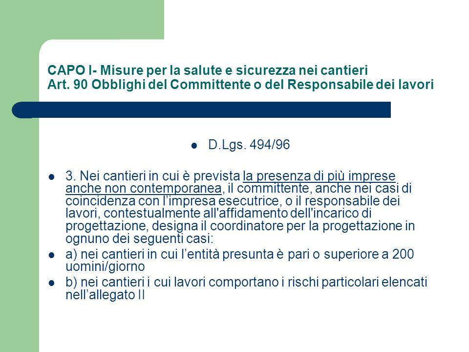 CAPO I- Misure per la salute e sicurezza nei cantieri Art. 90 Obblighi del Committente o del Responsabile dei lavori D.Lgs. 494/96 3. Nei cantieri in