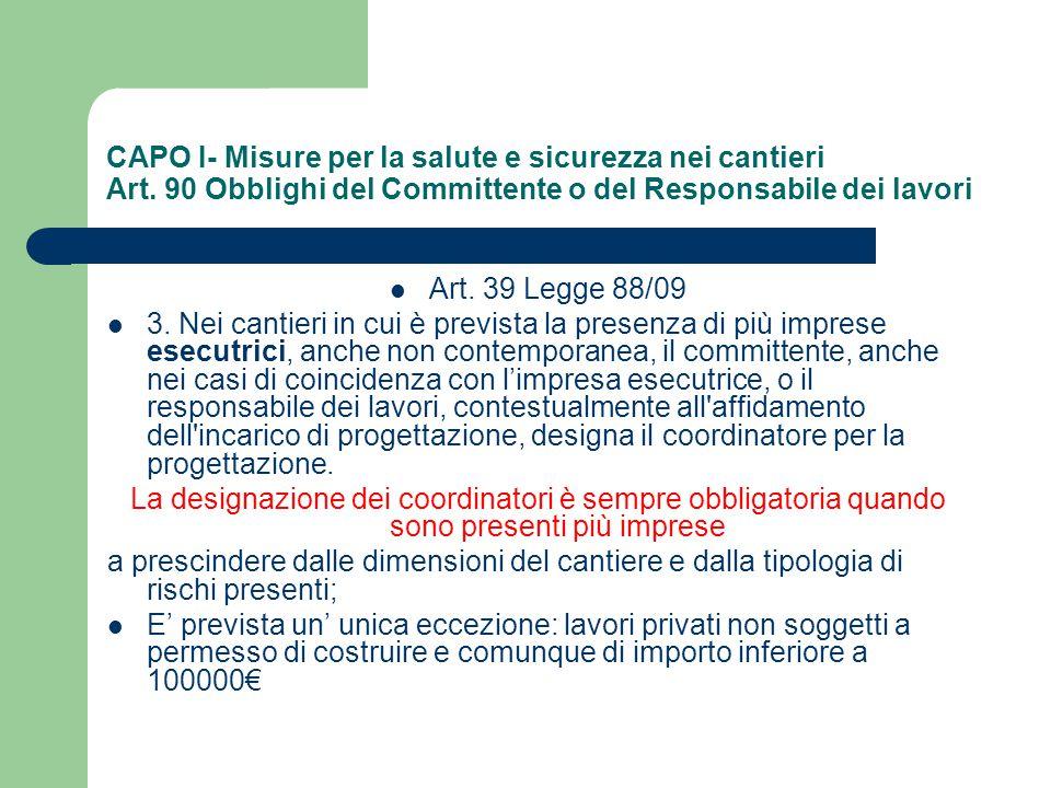 CAPO I- Misure per la salute e sicurezza nei cantieri Art. 90 Obblighi del Committente o del Responsabile dei lavori Art. 39 Legge 88/09 3. Nei cantie