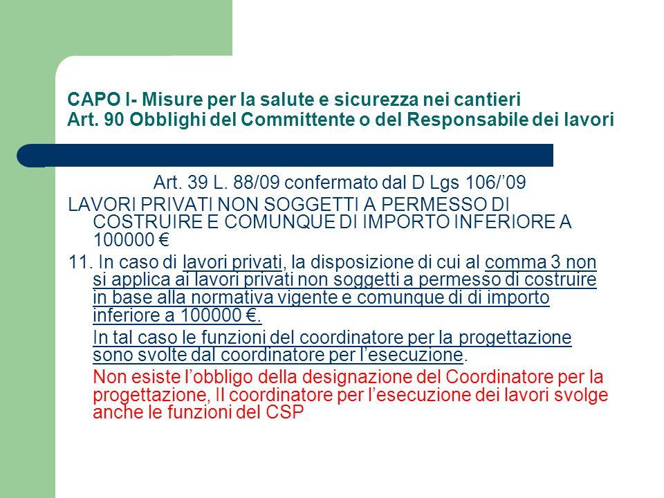 CAPO I- Misure per la salute e sicurezza nei cantieri Art. 90 Obblighi del Committente o del Responsabile dei lavori Art. 39 L. 88/09 confermato dal D