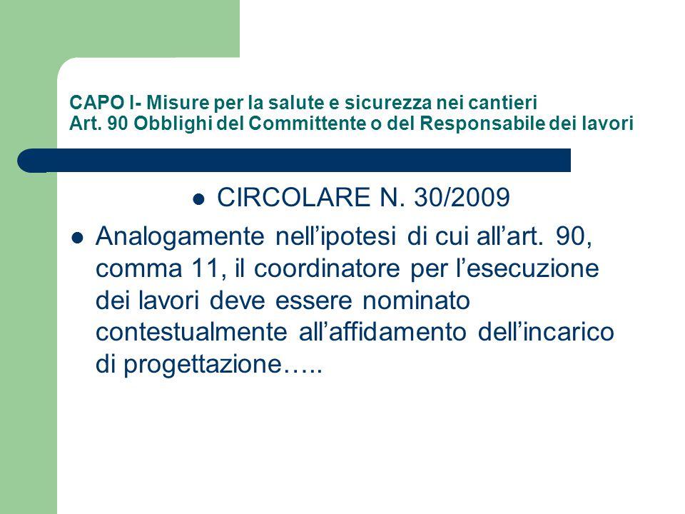 CAPO I- Misure per la salute e sicurezza nei cantieri Art. 90 Obblighi del Committente o del Responsabile dei lavori CIRCOLARE N. 30/2009 Analogamente