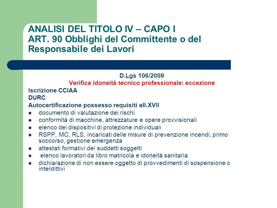 ANALISI DEL TITOLO IV – CAPO I ART. 90 Obblighi del Committente o del Responsabile dei Lavori D.Lgs 106/2009 Verifica Idoneità tecnico professionale: