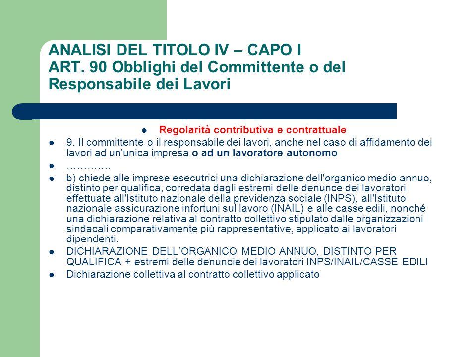 ANALISI DEL TITOLO IV – CAPO I ART. 90 Obblighi del Committente o del Responsabile dei Lavori Regolarità contributiva e contrattuale 9. Il committente