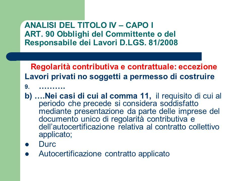 ANALISI DEL TITOLO IV – CAPO I ART. 90 Obblighi del Committente o del Responsabile dei Lavori D.LGS. 81/2008 Regolarità contributiva e contrattuale: e