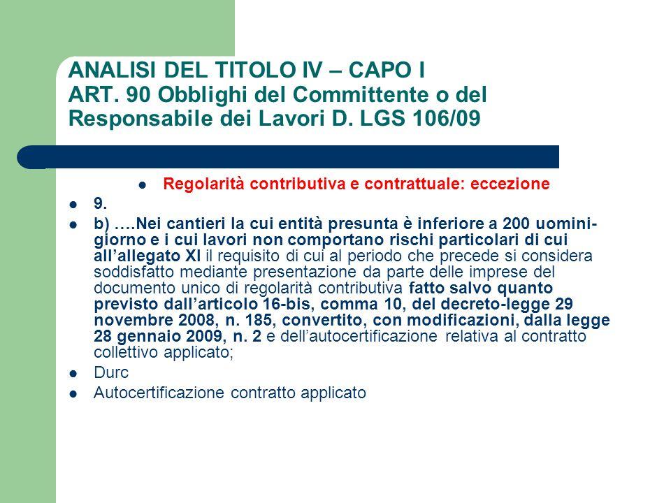ANALISI DEL TITOLO IV – CAPO I ART. 90 Obblighi del Committente o del Responsabile dei Lavori D. LGS 106/09 Regolarità contributiva e contrattuale: ec