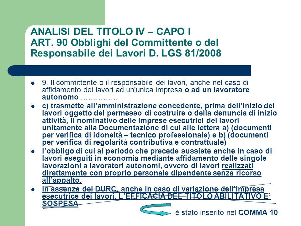 ANALISI DEL TITOLO IV – CAPO I ART. 90 Obblighi del Committente o del Responsabile dei Lavori D. LGS 81/2008 9. Il committente o il responsabile dei l