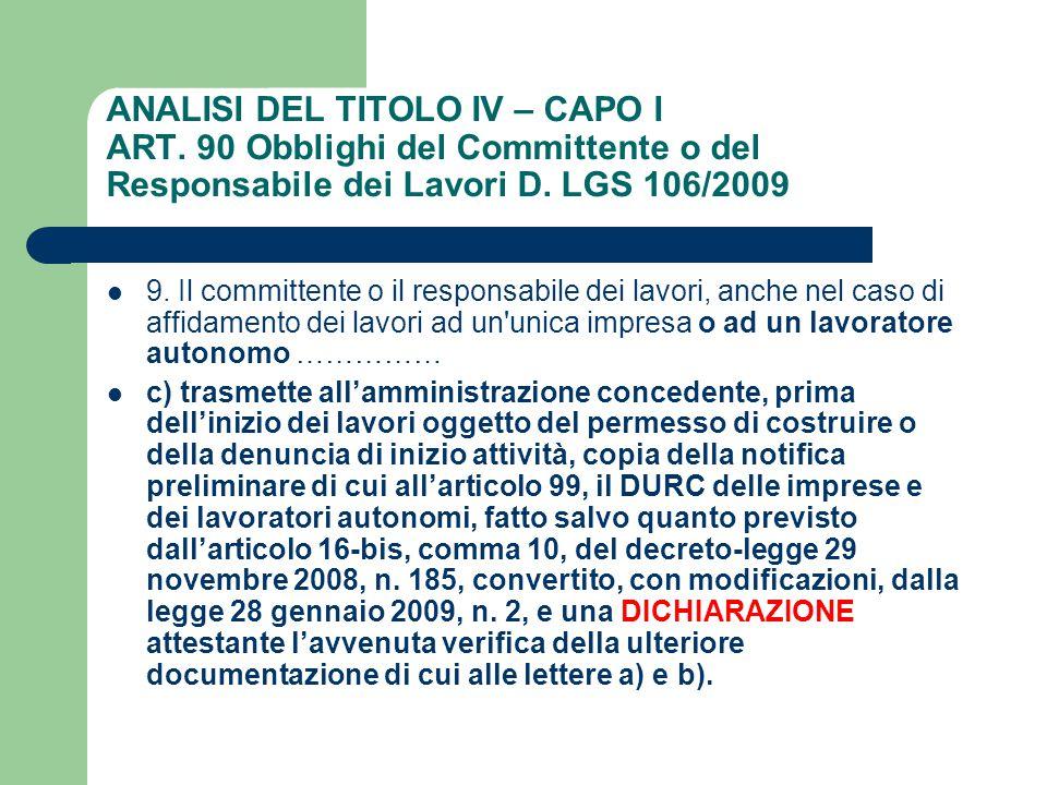 ANALISI DEL TITOLO IV – CAPO I ART. 90 Obblighi del Committente o del Responsabile dei Lavori D. LGS 106/2009 9. Il committente o il responsabile dei