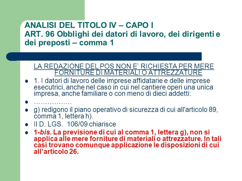 ANALISI DEL TITOLO IV – CAPO I ART. 96 Obblighi dei datori di lavoro, dei dirigenti e dei preposti – comma 1 LA REDAZIONE DEL POS NON E' RICHIESTA PER