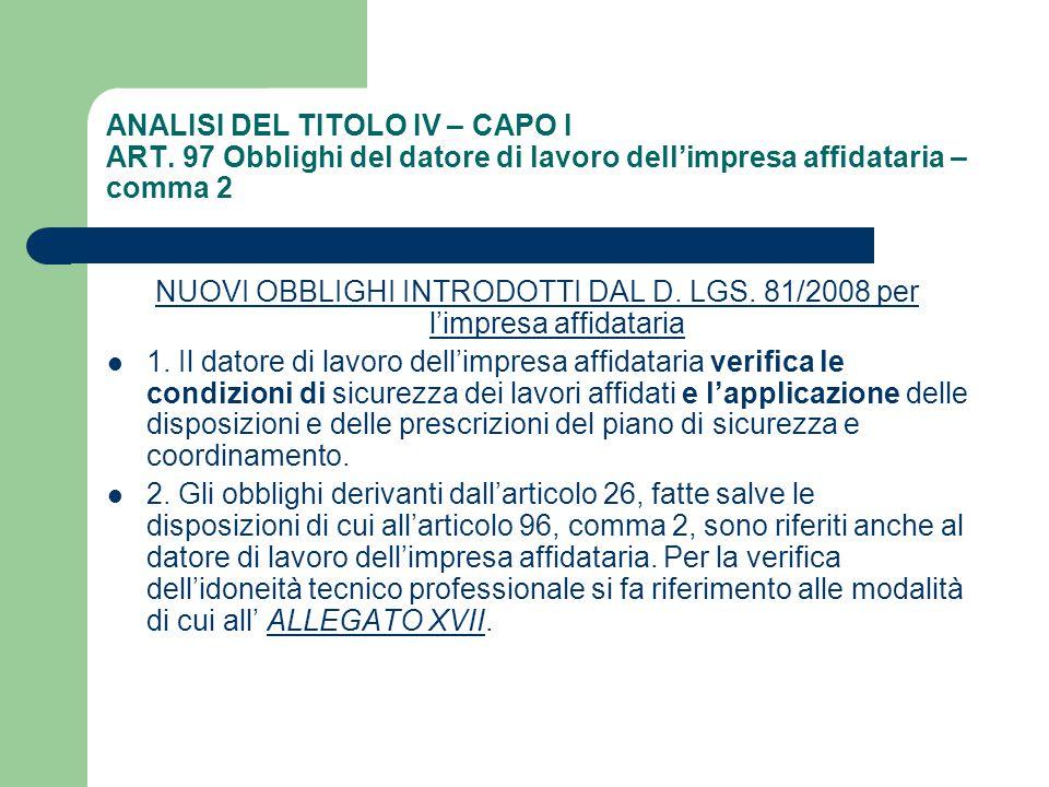 ANALISI DEL TITOLO IV – CAPO I ART. 97 Obblighi del datore di lavoro dell'impresa affidataria – comma 2 NUOVI OBBLIGHI INTRODOTTI DAL D. LGS. 81/2008