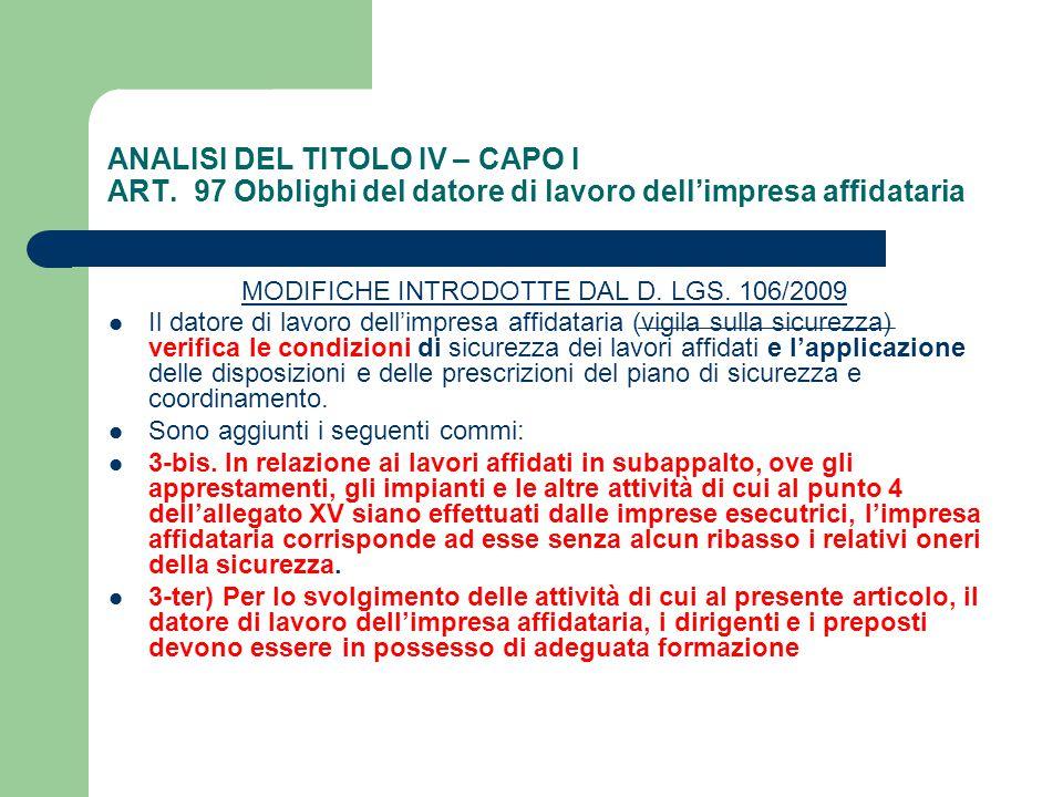 ANALISI DEL TITOLO IV – CAPO I ART. 97 Obblighi del datore di lavoro dell'impresa affidataria MODIFICHE INTRODOTTE DAL D. LGS. 106/2009 Il datore di l