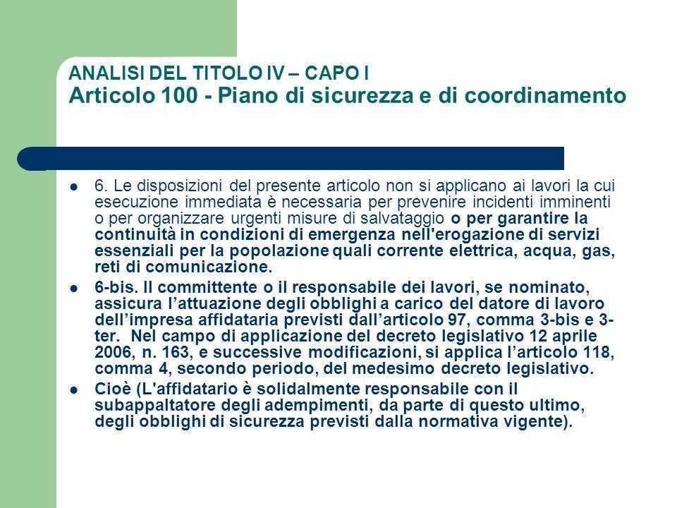 ANALISI DEL TITOLO IV – CAPO I Articolo 100 - Piano di sicurezza e di coordinamento 6. Le disposizioni del presente articolo non si applicano ai lavor
