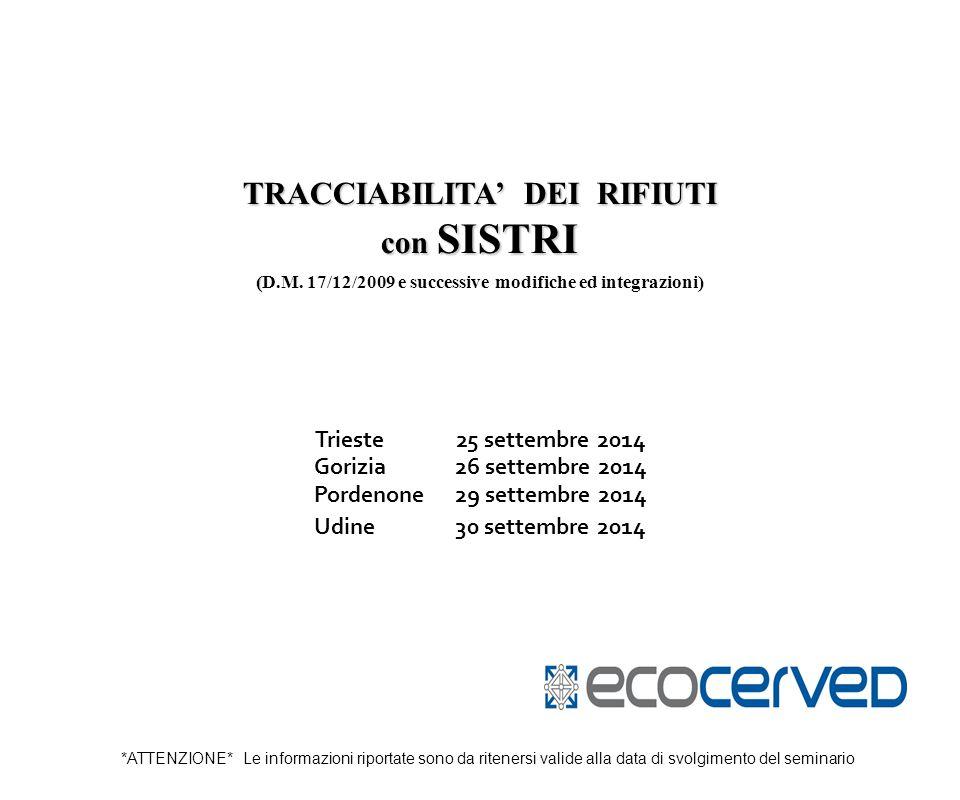 TRACCIABILITA' DEI RIFIUTI con SISTRI ( (D.M. 17/12/2009 e successive modifiche ed integrazioni) Trieste25 settembre 2014 Gorizia26 settembre 2014 Por